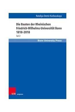 Abbildung von Demir-Karbouskaya   Die Bauten der Rheinischen Friedrich-Wilhelms-Universität Bonn 1818-2018   1. Auflage   2020   beck-shop.de