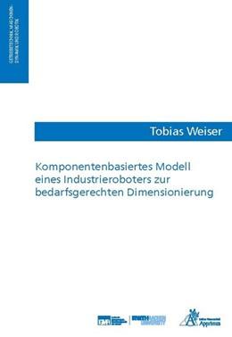 Abbildung von Weiser | Komponentenbasiertes Modell eines Industrieroboters zur bedarfsgerechten Dimensionierung | 1. Auflage | 2020 | beck-shop.de