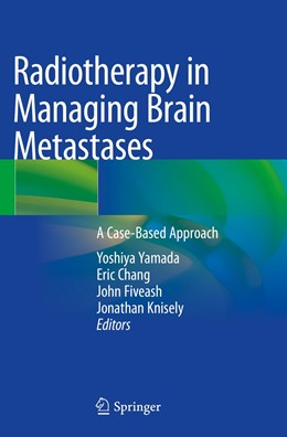 Abbildung von Yamada / Chang / Fiveash / Knisely | Radiotherapy in Managing Brain Metastases | 1st ed. 2020 | 2020 | A Case-Based Approach