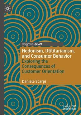Abbildung von Scarpi   Hedonism, Utilitarianism, and Consumer Behavior   1st ed. 2020   2020   Exploring the Consequences of ...