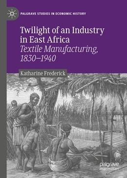 Abbildung von Frederick | Twilight of an Industry in East Africa | 1. Auflage | 2020 | beck-shop.de