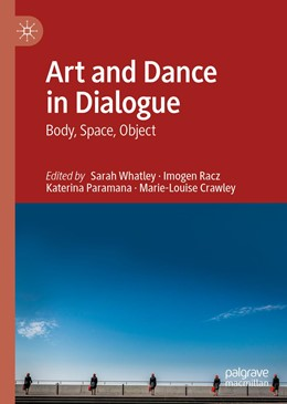 Abbildung von Whatley / Racz / Paramana / Crawley | Art and Dance in Dialogue | 1st ed. 2020 | 2020 | Body, Space, Object