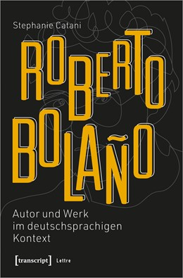 Abbildung von Catani | Roberto Bolaño: Autor und Werk im deutschsprachigen Kontext | 2020