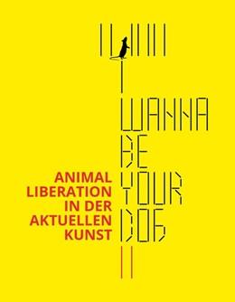 Abbildung von Wittkowski / Koch | I wanna be your dog II | 2020 | Animal Liberation in der aktue...