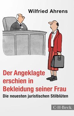 Abbildung von Ahrens, Wilfried | Der Angeklagte erschien in Bekleidung seiner Frau | 3. Auflage | 2020 | 1640 | beck-shop.de