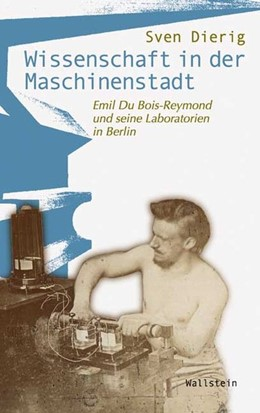 Abbildung von Dierig | Wissenschaft in der Maschinenstadt | 2006 | Emil Du Bois-Reymond und seine...