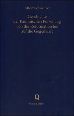 Abbildung von Schweitzer   Geschichte der paulinischen Forschung von der Reformation bis auf die Gegenwart   Tübingen 1911 Reprint: Hildesheim 2004   2004   Herausgegeben von W. Möhrig-Ma...