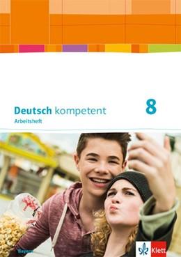 Abbildung von Deutsch kompetent 8. Ausgabe Bayern. Arbeitsheft mit Lösungen Klasse 8 | 1. Auflage | 2020 | beck-shop.de