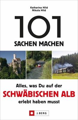 Abbildung von Hild | 101 Sachen machen - Alles, was Du auf der Schwäbischen Alb erlebt haben musst | 1. Auflage | 2020 | beck-shop.de