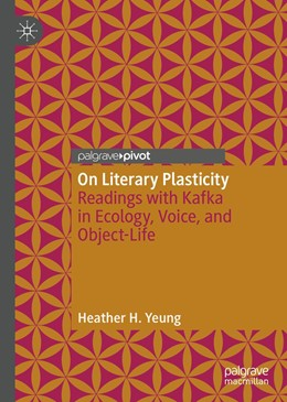 Abbildung von Yeung   On Literary Plasticity   1st ed. 2020   2020   Readings with Kafka in Ecology...