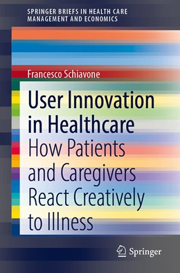 Abbildung von Schiavone | User Innovation in Healthcare | 1st ed. 2020 | 2020 | How Patients and Caregivers Re...