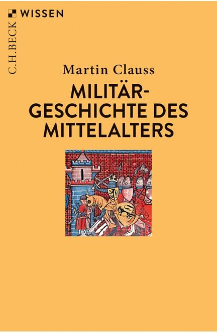 Cover: Martin Clauss, Militärgeschichte des Mittelalters