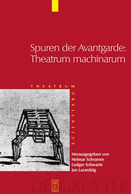 Abbildung von Schramm / Schwarte / Lazardzig | Spuren der Avantgarde: Theatrum machinarum | 2008 | Frühe Neuzeit und Moderne im K...