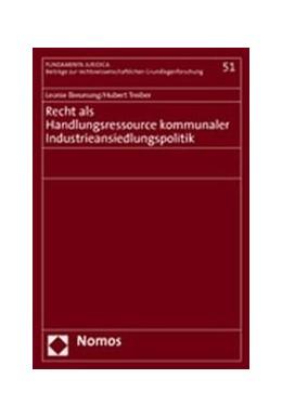 Abbildung von Recht als Handlungsressource kommunaler Industrieansiedlungspolitik | 2005 | Zum Gebrauch und Verzicht von ... | 51