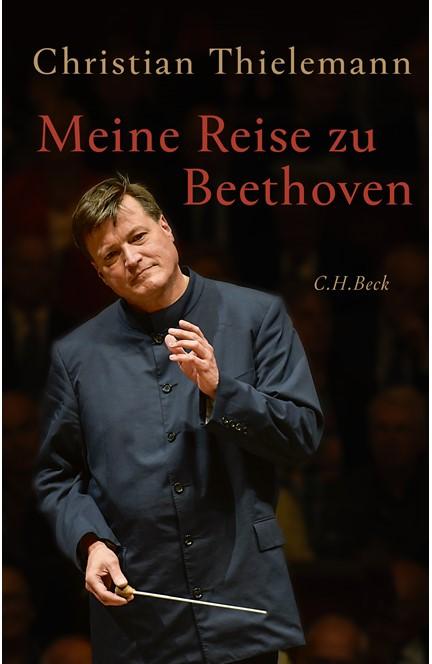 Cover: Christian Thielemann, Meine Reise zu Beethoven