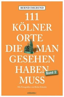 Abbildung von Imgrund | 111 Kölner Orte, die man gesehen haben muss, Band 2 | 1. Auflage | 2020 | beck-shop.de