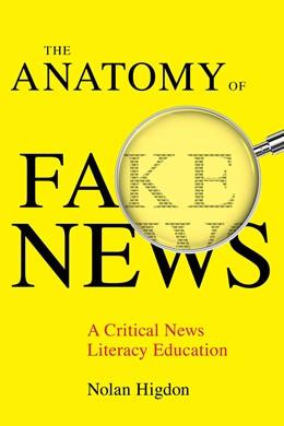 Abbildung von Higdon | The Anatomy of Fake News | First Edition | 2020 | A Critical News Literacy Educa...
