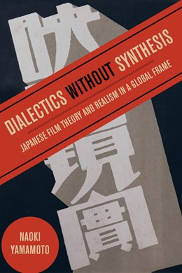 Abbildung von Yamamoto | Dialectics without Synthesis | First Edition | 2020 | Japanese Film Theory and Reali...