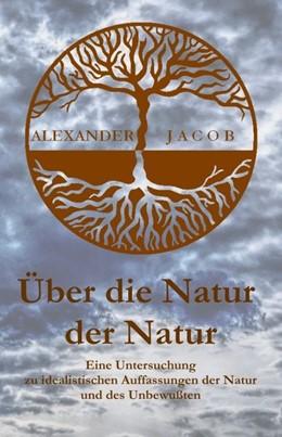 Abbildung von Jacob | Über die Natur der Natur | 1. Auflage | 2020 | beck-shop.de