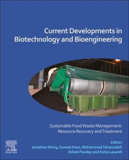 Abbildung von Wong / Kaur / Pandey / Lasaridi | Current Developments in Biotechnology and Bioengineering | 2020 | Sustainable Food Waste Managem...