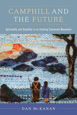 Abbildung von McKanan | Camphill and the Future | First Edition | 2020 | Spirituality and Disability in...