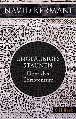Abbildung von Kermani, Navid   Ungläubiges Staunen   1. Auflage   2020   6410   beck-shop.de