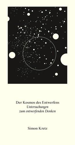 Abbildung von Kretz | Der Kosmos des Entwerfens. Untersuchungen zum entwerfenden Denken | 1. Auflage | 2020 | beck-shop.de