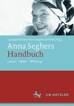 Abbildung von Hilmes / Nagelschmidt   Anna Seghers-Handbuch   2020   Leben - Werk - Wirkung
