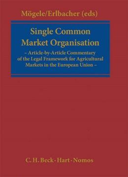 Abbildung von Mögele / Erlbacher | Single Common Market Organisation: Commentary | 2011 | Article-by-Article Commentary ...