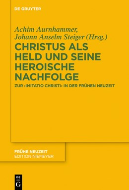 Abbildung von Aurnhammer / Steiger   Christus als Held und seine heroische Nachfolge   1. Auflage   2020   Zur imitatio Christi in der Fr...
