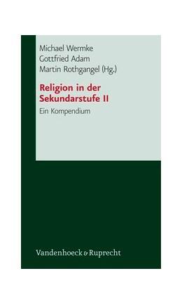 Abbildung von Adam / Rothgangel / Wermke | Religion in der Sekundarstufe II | 2006 | Ein Kompendium