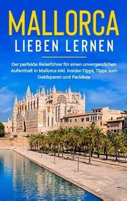 Abbildung von Winkels | Mallorca lieben lernen: Der perfekte Reiseführer für einen unvergesslichen Aufenthalt auf Mallorca inkl. Insider-Tipps, Tipps zum Geldsparen und Packliste | 2020