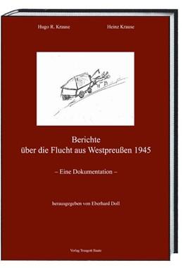 Abbildung von Krause / Doll | Berichte über die Flucht aus Westpreußen 1945 | 1. Auflage | 2020 | beck-shop.de