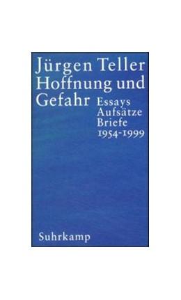 Abbildung von Teller / Witt   Hoffnung und Gefahr   2001   Essays, Aufsätze, Briefe 1954–...
