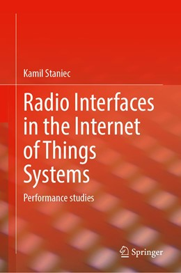Abbildung von Staniec | Radio Interfaces in the Internet of Things Systems | 1st ed. 2020 | 2020 | Performance studies