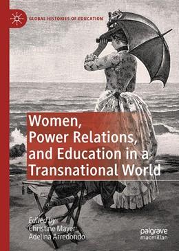 Abbildung von Mayer / Arredondo | Women, Power Relations, and Education in a Transnational World | 1st ed. 2020 | 2020
