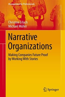 Abbildung von Erlach / Müller | Narrative Organizations | 1st ed. 2020 | 2020 | Making Companies Future Proof ...