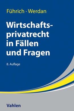 Abbildung von Führich / Werdan | Wirtschaftsprivatrecht in Fällen und Fragen | 8. Auflage | 2020 | beck-shop.de