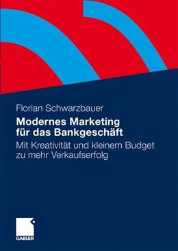 Abbildung von Schwarzbauer   Modernes Marketing für das Bankgeschäft   2009   Mit Kreativität und kleinem Bu...
