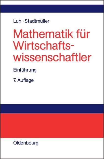 Abbildung von Luh / Stadtmüller | Mathematik für Wirtschaftswissenschaftler | 7. Auflage | 2004