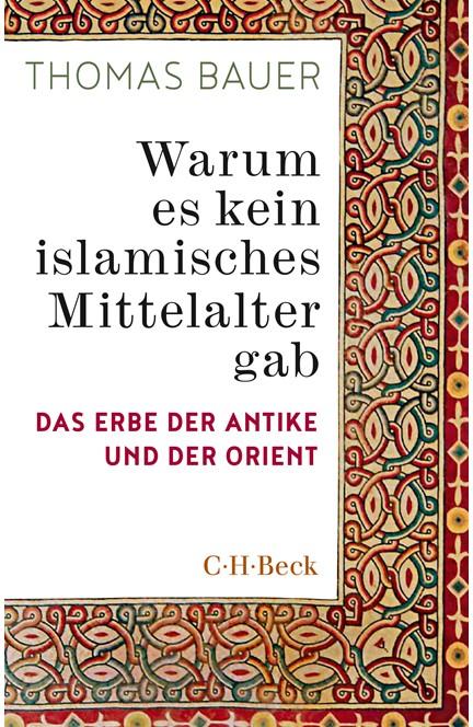 Cover: Thomas Bauer, Warum es kein islamisches Mittelalter gab
