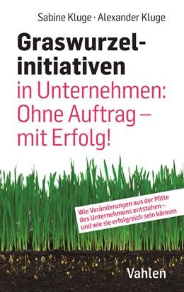 Abbildung von Kluge / Kluge | Graswurzelinitiativen in Unternehmen: Ohne Auftrag – mit Erfolg! | 1. Auflage | 2020 | beck-shop.de