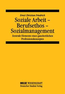 Abbildung von Friedrich | Soziale Arbeit - Berufsethos - Sozialmanagement | 2001 | Zentrale Elemente eines ganzhe...