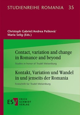 Abbildung von Gabriel / PeSková / Selig | Contact, variation and change in Romance and beyond |Kontakt, Variation und Wandel in und jenseits der Romania | 2020 | Studies in honor of Trudel Mei...