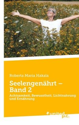Abbildung von Hakala   Seelengenährt - Band 2   2020   Achtsamkeit, Bewusstheit, Lich...