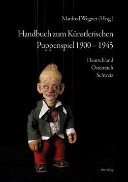 Abbildung von Wegner | Handbuch zum Künstlerischen Puppenspiel 1900-1945 | 2020 | Deutschland · Österreich · Sch...