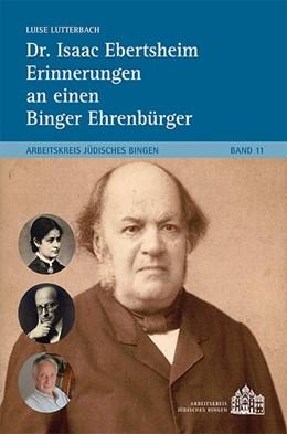 Abbildung von Lutterbach   Dr. Isaac Ebertsheim Erinnerungen an einen Binger Ehrenbürger   1. Auflage   2019   beck-shop.de