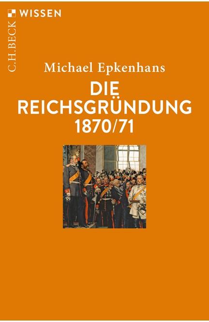 Cover: Michael Epkenhans, Die Reichsgründung 1870/71