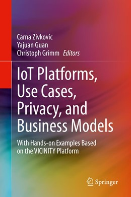 Abbildung von Zivkovic / Guan / Grimm   IoT Platforms, Use Cases, Privacy, and Business Models   1st ed. 2021   2020   With Hands-on Examples Based o...