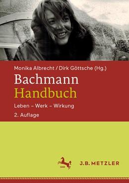 Abbildung von Albrecht / Göttsche | Bachmann-Handbuch | 2., erweiterte Aufl. 2020 | 2020 | Leben – Werk – Wirkung